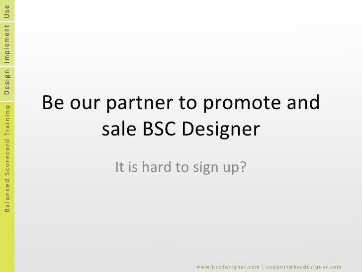 Be our partner to promote and sale BSC Designer It is hard to sign up?