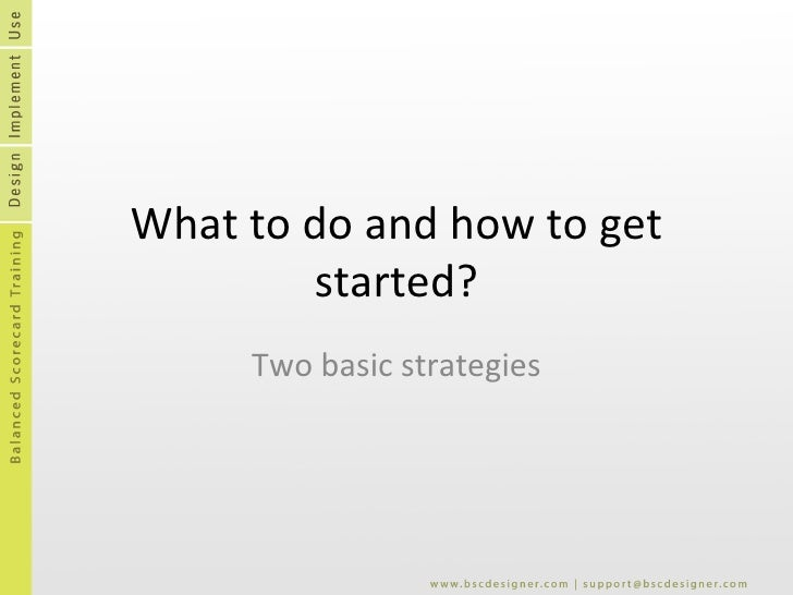 What to do and how to get started? Two basic strategies