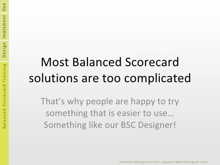 Most Balanced Scorecard solutions are too complicated That's why people are happy to try something that is easier to use… ...