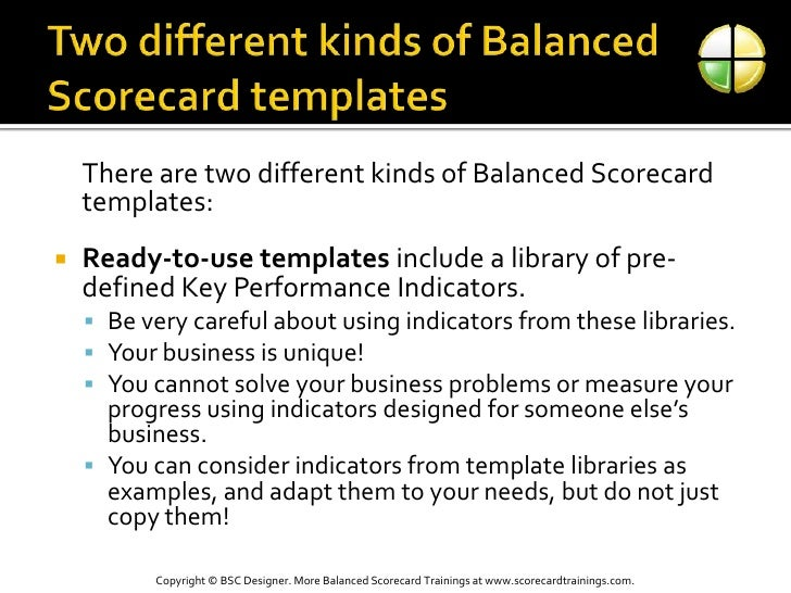 Two different kinds of Balanced Scorecard templates<br />There are two different kinds of Balanced Scorecard templates:<b...