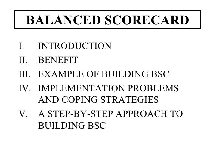 BALANCED SCORECARD <ul><li>INTRODUCTION </li></ul><ul><li>BENEFIT </li></ul><ul><li>EXAMPLE OF BUILDING BSC </li></ul><ul>...