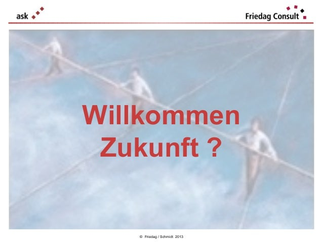 Willkommen Zukunft ?  © Friedag / Schmidt 2013