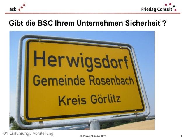 © Friedag / Schmidt 2017 Gibt die BSC Ihrem Unternehmen Sicherheit ? 01 Einführung / Vorstellung 10