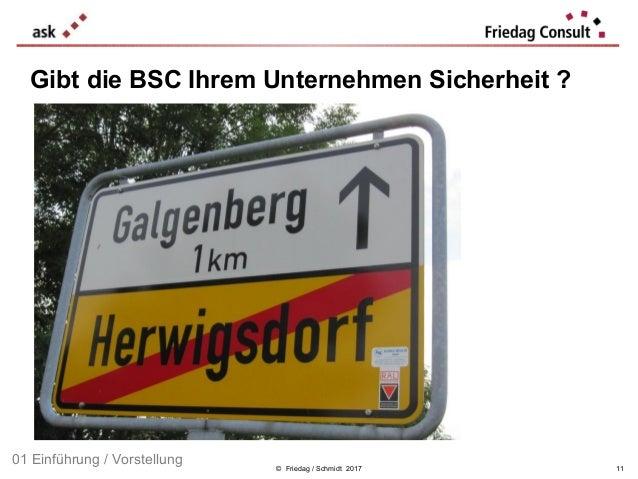© Friedag / Schmidt 2017 Gibt die BSC Ihrem Unternehmen Sicherheit ? 01 Einführung / Vorstellung 11