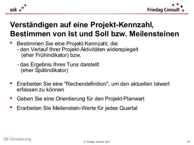 © Friedag / Schmidt 2017  Bestimmen Sie eine Projekt-Kennzahl, die - den Verlauf Ihrer Projekt-Aktivitäten widerspiegelt ...