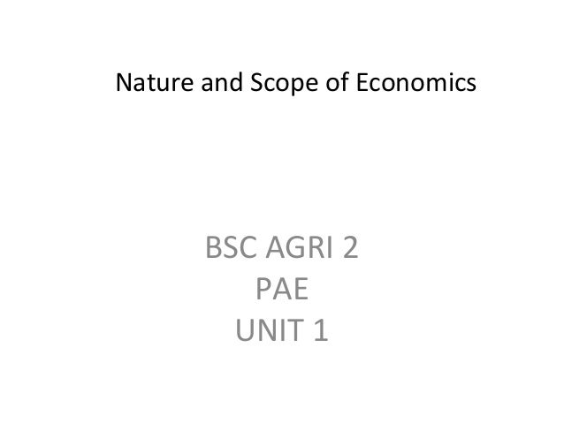 nature and scope of economics Microeconomics - meaning scope features uses limitations, article posted by gaurav akrani on kalyan city life blog  nature of analysis in micro economics,.