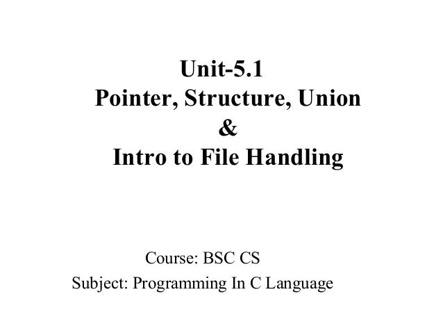 Bsc cs 1 pic u-5 pointer, structure ,union and intro to