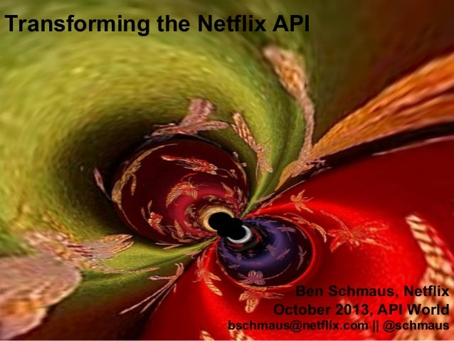 Transforming the Netflix API Ben Schmaus, Netflix October 2013, API World bschmaus@netflix.com || @schmaus