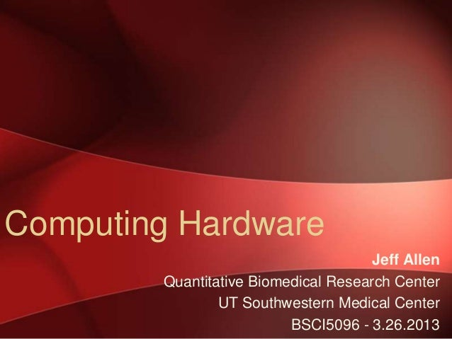 Computing Hardware                                      Jeff Allen        Quantitative Biomedical Research Center         ...