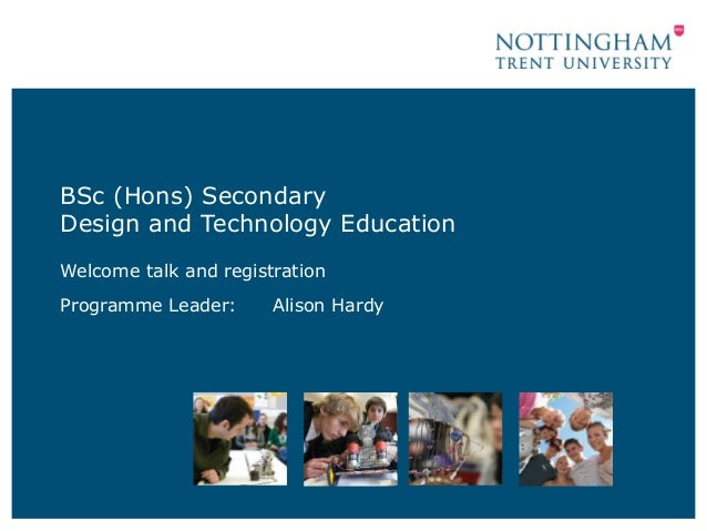 BSc (Hons) Secondary Design and Technology Education Welcome talk and registration Programme Leader: Alison Hardy