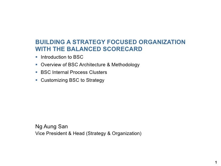 BUILDING A STRATEGY FOCUSED ORGANIZATIONWITH THE BALANCED SCORECARD§ Introduction to BSC§ Overview of BSC Architecture...