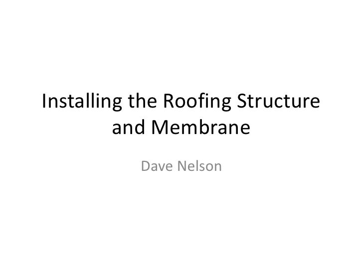 Installing the Roofing Structure and Membrane<br />Dave Nelson<br />