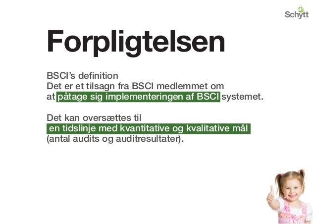 Forpligtelsen BSCI's definition Det er et tilsagn fra BSCI medlemmet om at påtage sig implementeringen af BSCI systemet. ...