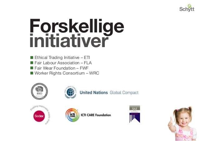 Forskellige initiativer Ethical Trading Initiative – ETI Fair Labour Association – FLA Fair Wear Foundation – FWF Worker R...