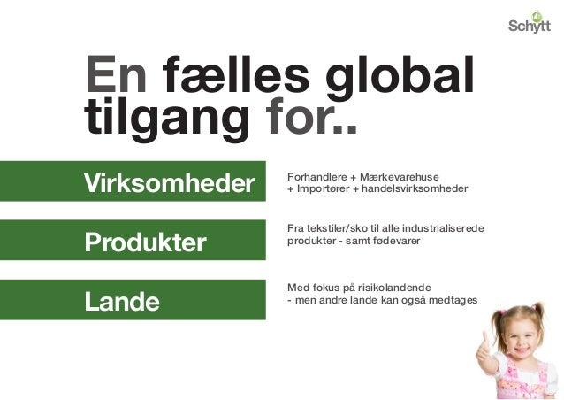 En fælles global tilgang for.. Virksomheder Produkter Lande Forhandlere + Mærkevarehuse + Importører + handelsvirksomheder...