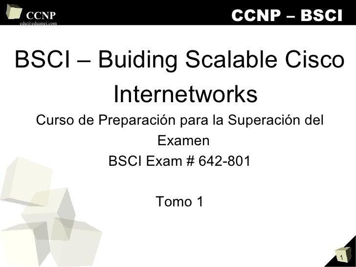 CCNP – BSCI <ul><li>BSCI – Buiding Scalable Cisco Internetworks </li></ul><ul><li>Curso de Preparación para la Superación ...