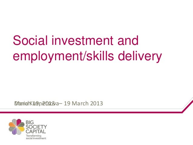Social investment andemployment/skills deliveryDaria Kuznetsova–March 19, 2013 19 March 2013