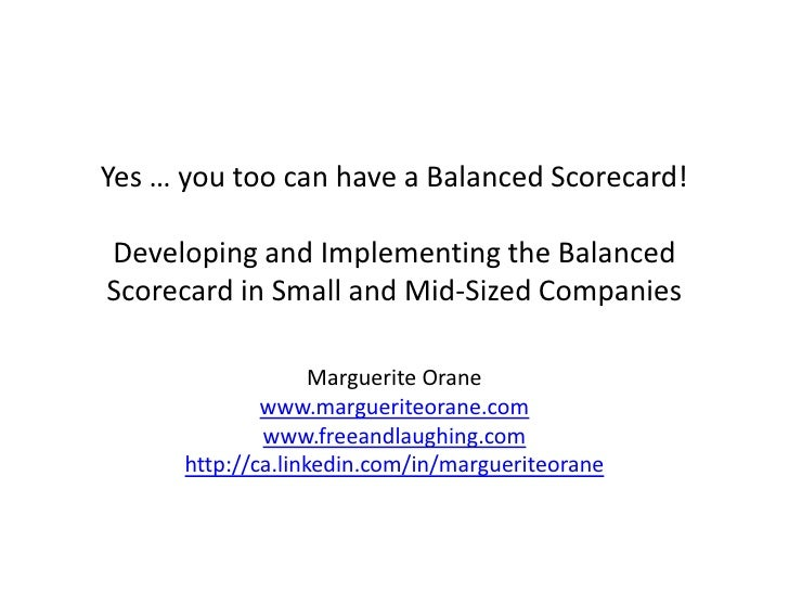 Yes … you too can have a Balanced Scorecard!Developing and Implementing the BalancedScorecard in Small and Mid-Sized Compa...