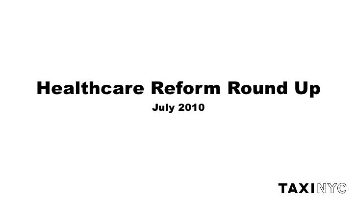 Healthcare Reform Round Up           July 2010