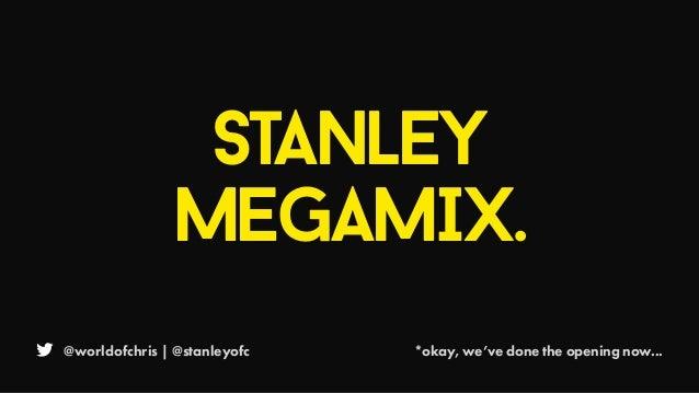 @worldofchris | @stanleyofc Stanley MEGAMIX. *okay, we've done the opening now...