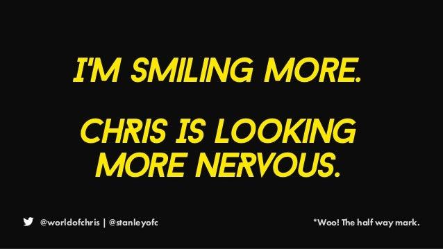 @worldofchris | @stanleyofc *Woo! The half way mark. I'm smiling more. ChRis Is Looking More neRvous.