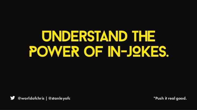 @worldofchris | @stanleyofc *Push it real good. UnderstanD the PoweR of in-jOkes.