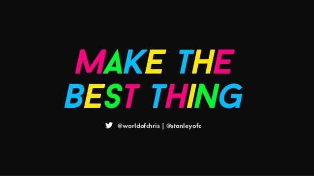 @worldofchris | @stanleyofc Make the best thing