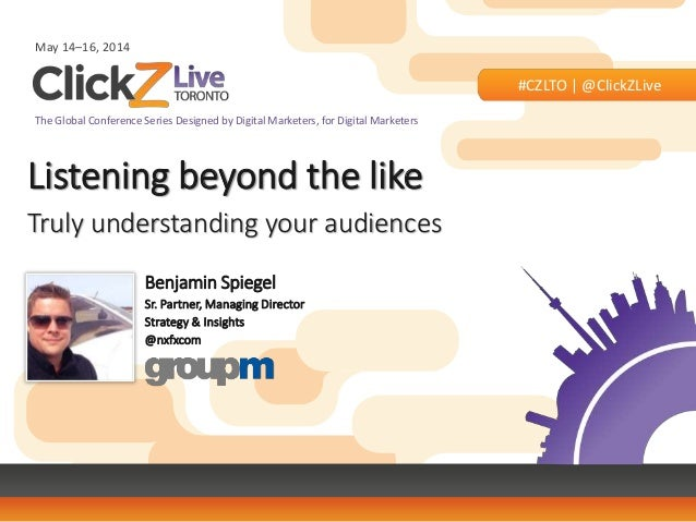 May 14–16, 2014 #CZLTO   @ClickZLive The Global Conference Series Designed by Digital Marketers, for Digital Marketers Lis...