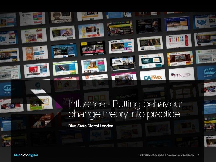 Influence - Putting behaviourchange theory into practiceBlue State Digital London                            © 2012 Blue S...
