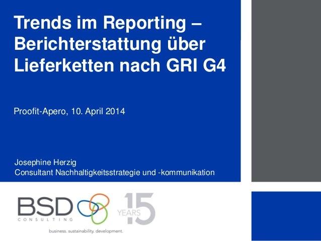 1 Trends im Reporting – Berichterstattung über Lieferketten nach GRI G4 Proofit-Apero, 10. April 2014 Josephine Herzig Con...