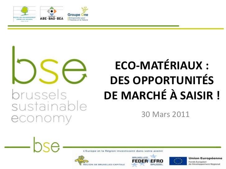Eco-matériaux : des opportunités de marché à saisir !<br />30 Mars 2011<br />
