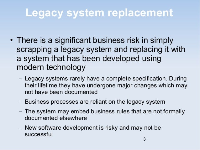 approaches to legacy system evolution An agile approach to a legacy system 3 writing a quick one-week spike to prove that the required data could be extracted in real time this gained the trust of our customer proxy and gave the team the.