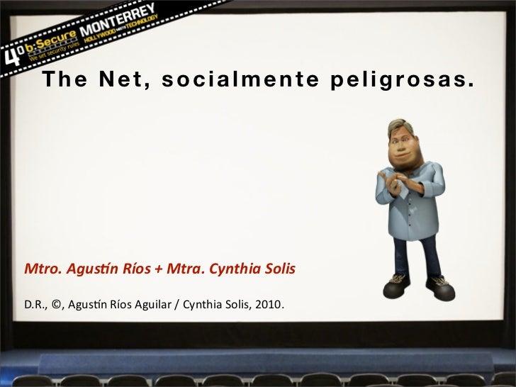 The Net, socialmente peligrosas.     Mtro.  Agus+n  Ríos  +  Mtra.  Cynthia  Solis  D.R.,  ©,  Agus+n  R...