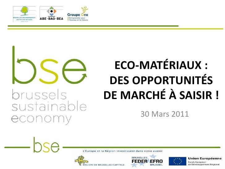 ECO-MATÉRIAUX : DES OPPORTUNITÉSDE MARCHÉ À SAISIR !      30 Mars 2011