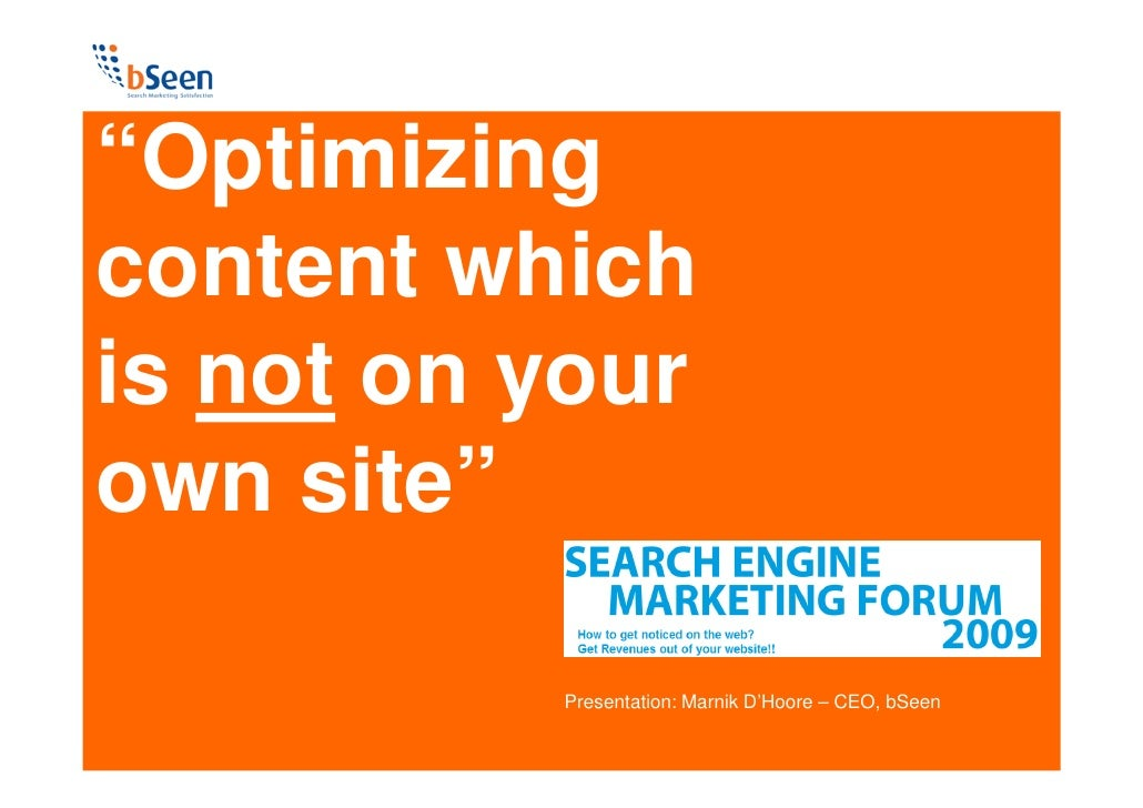 """""""Optimizing content which is not on your own site""""            Presentation: Marnik D'Hoore – CEO, bSeen"""