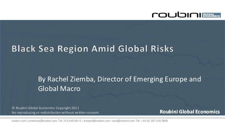 By Rachel Ziemba, Director of Emerging Europe and                   Global Macro© Roubini Global Economics Copyright 2011N...