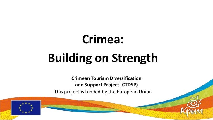 Crimea:Building on Strength         Crimean Tourism Diversification           and Support Project (CTDSP) This project is ...