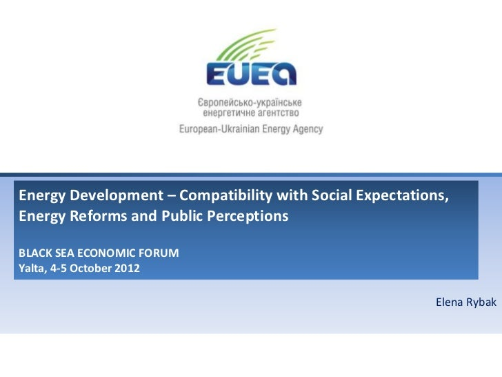 Energy Development – Compatibility with Social Expectations,Energy Reforms and Public PerceptionsBLACK SEA ECONOMIC FORUMY...