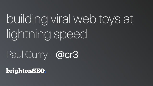 building viral web toys at lightning speed Paul Curry - @cr3