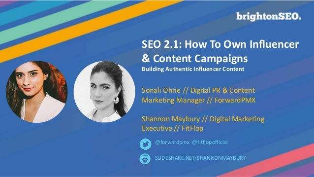 SEO 2.1: How To Own Influencer & Content Campaigns Building Authentic Influencer Content Sonali Ohrie // Digital PR & Cont...