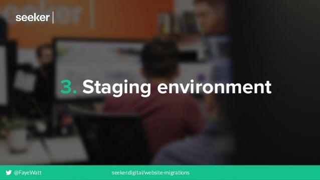 3. Staging environment @FayeWatt seeker.digital/website-migrations
