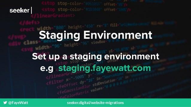 @FayeWatt seeker.digital/website-migrations Staging Environment Set up a staging environment e.g. staging.fayewatt.com