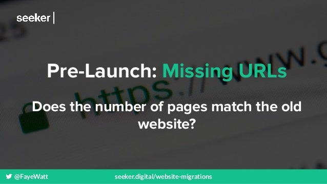 @FayeWatt seeker.digital/website-migrations Pre-Launch: Missing URLs Does the number of pages match the old website?