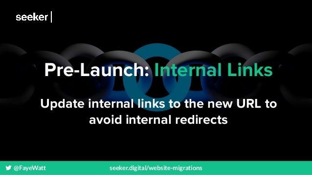 @FayeWatt seeker.digital/website-migrations Pre-Launch: Internal Links Update internal links to the new URL to avoid inter...