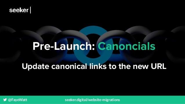 @FayeWatt seeker.digital/website-migrations Pre-Launch: Canoncials Update canonical links to the new URL