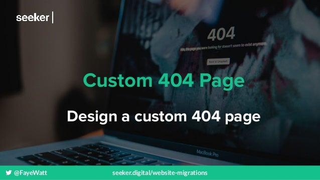 @FayeWatt seeker.digital/website-migrations Custom 404 Page Design a custom 404 page