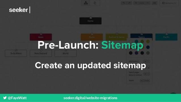 @FayeWatt seeker.digital/website-migrations Pre-Launch: Sitemap Create an updated sitemap