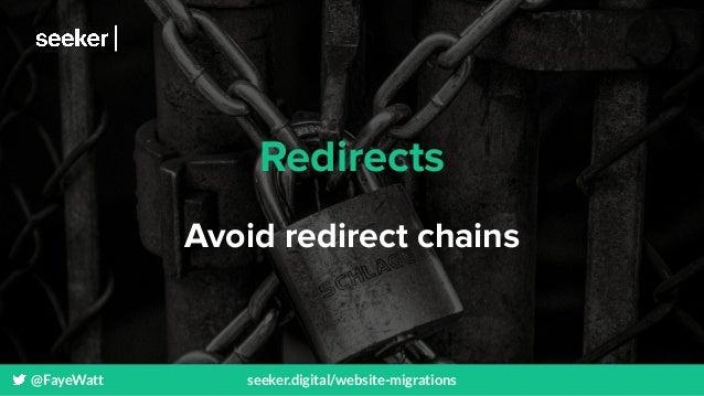 @FayeWatt seeker.digital/website-migrations Redirects Avoid redirect chains