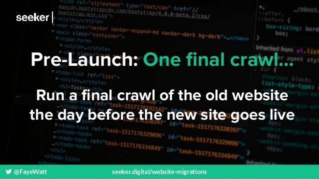@FayeWatt seeker.digital/website-migrations Pre-Launch: One final crawl… Run a final crawl of the old website the day before...