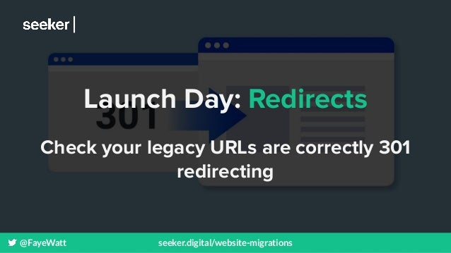 @FayeWatt seeker.digital/website-migrations Launch Day: Redirects Check your legacy URLs are correctly 301 redirecting